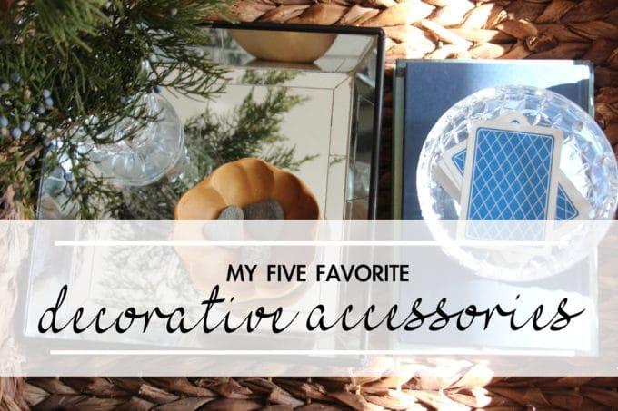 My Five Favorites   Decorative Accessories